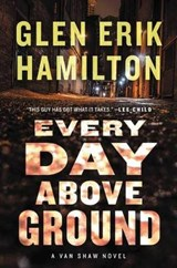 Every Day Above Ground | Glen Erik Hamilton |