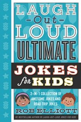 Laugh-Out-Loud Ultimate Jokes for Kids | Rob Elliott |