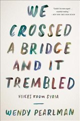 We Crossed a Bridge and It Trembled | Wendy Pearlman |