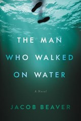The Man Who Walked on Water | Jacob Beaver |