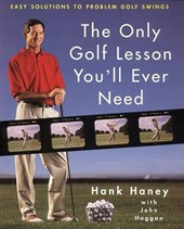 The Only Golf Lesson You'll Ever Need | Hank Haney & John Huggan |