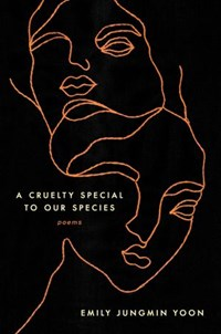 A Cruelty Special to Our Species | Emily Jungmin Yoon |