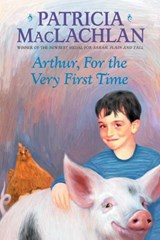 Arthur, for the Very First Time | Patricia MacLachlan |
