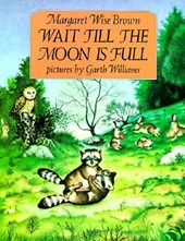 Wait Till the Moon Is Full | Margaret Wise Brown |