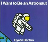 I Want to Be an Astronaut | Byron Barton |