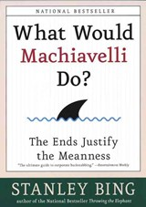What Would Machiavelli Do? | Stanley Bing |