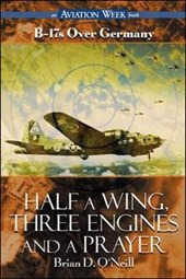 Half a Wing, Three Engines and a Prayer | Brian D. O'neill |