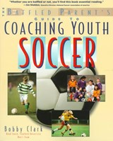 The Baffled Parent's Guide to Coaching Youth Soccer | Bobby Clark |