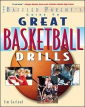 The Baffled Parent's Guide to Great Basketball Drills | Jim Garland |