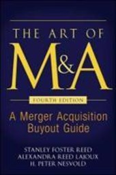 The Art of M&A, Fourth Edition | Reed, Stanley Foster; Lajoux, Alexandra Reed; Nesvold, H. Peter |