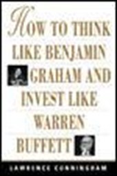 How to Think Like Benjamin Graham and Invest Like Warren Buffett | Lawrence A. Cunningham |