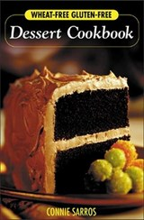 Wheat-Free, Gluten-Free Dessert Cookbook | Connie Sarros |