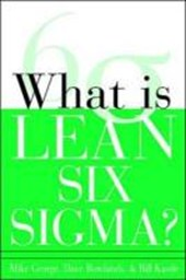 What Is Lean Six Sigma? | George, Mike ; Rowlands, David ; Kastle, Bill |