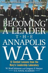 Becoming a Leader the Annapolis Way | Johnson, W. Brad ; Harper, Gregory P. |