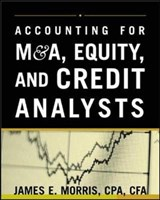 Accounting for M&A, Equity, and Credit Analysts | James Morris |