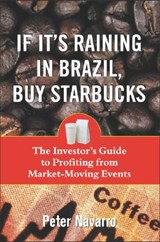 If It's Raining in Brazil, Buy Starbucks | Peter Navarro |