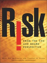 Risk From the CEO and Board Perspective | Mary Pat McCarthy ; Timothy P. Flynn |