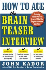 How to Ace the Brain Teaser Interview | John Kador |