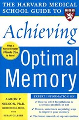 The Harvard Medical School Guide to Achieving Optimal Memory | Aaron P. Nelson |