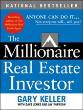 The Millionaire Real Estate Investor | Keller, Gary ; Jenks, Dave ; Papasan, Jay |