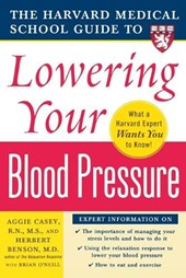 The Harvard Medical School Guide to Lowering Your Blood Pressure | Casey, Aggie ; Benson, Herbert ; O'neill, Brian E. |