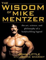 The Wisdom Of Mike Mentzer | Little, John R. ; Sharkey, Joanne |