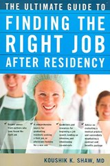 The Ultimate Guide to Finding the Right Job After Residency | Shaw, Koushik K., M.D. ; Raj, Joyesh K., M.D. |