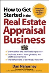 How to Get Started in the Real Estate Appraisal Business | Dan Nahorney |