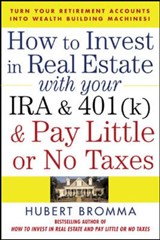 How to Invest in Real Estate with Your IRA and 401(k) and Pay Litle or No Taxes | Hubert Bromma |