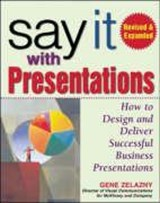 Say It with Presentations, Second Edition, Revised & Expanded | Gene Zelazny |