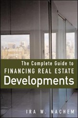 The Complete Guide to Financing Real Estate Developments | Ira Nachem |