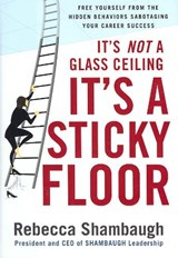 It's Not a Glass Ceiling, It's a Sticky Floor | Rebecca Shambaugh |