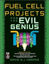 Fuel Cell Projects for the Evil Genius | Gavin D. J. Harper |
