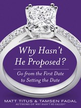 Why Hasn't He Proposed? | Matt Titus ; Tamsen Fadal |