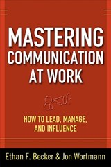 Mastering Communication at Work | Becker, Ethan F. ; Wortmann, Jon |