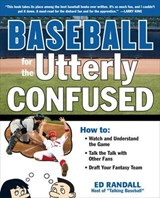 Baseball for the Utterly Confused | Ed Randall |