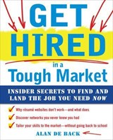 Get Hired in a Tough Market | Alan De Back |