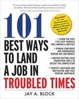 101 Best Ways to Land a Job in Troubled Times | Jay A. Block |