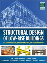 Structural Design of Low-Rise Buildings in Cold-Formed Steel, Reinforced Masonry, and Structural Timber | J. R. Ubejd Mujagic |