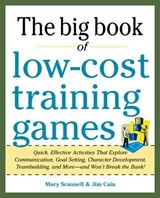 The Big Book of Low-Cost Training Games | Scannell, Mary ; Cain, Jim |