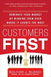 Customers First:  Dominate Your Market by Winning Them Over | B J Bueno |