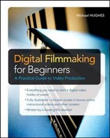 Digital Filmmaking for Beginners a Practical Guide to Video Production | Michael K. Hughes |