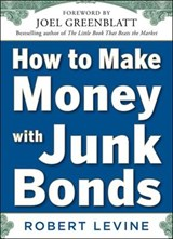 How to Make Money with Junk Bonds | Robert Levine |