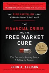 The Financial Crisis and the Free Market Cure | John A. Allison |