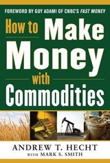 How to Make Money with Commodities | Andrew Hecht |