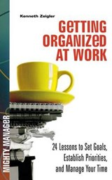 Getting Organized at Work | Kenneth Zeigler; Ziegler |