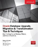 Oracle Database Upgrade, Migration & Transformation Tips & Techniques | Whalen, Edward ; Czuprynski, Jim |