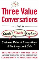 The Three Value Conversations | Erik Peterson; Tim Riesterer; Conrad G. Smith; Cheryl Geoffrion |