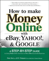 How to Make Money Online with Ebay, Yahoo!, and Google | Peter Kent |
