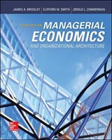 Managerial Economics and Organizational Architecture | Brickley, James A. ; Smith, Clifford W. ; Zimmerman, Jerold L. |